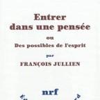 ENTRER DANS UNE PENSEE, ou des possibles de l'esprit, François JULLIEN