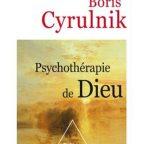 Psychothérapie de Dieu, Boris CYRULNIK, Odile Jacob, 2017