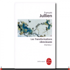 LES TRANFORMATIONS SILENCIEUSES, François JULLIEN, 2009