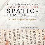 A la découverte de l'Acupuncture Spatio Temporelle,  La valse magique des aiguilles.  Dr Claude SIMMLER et Francis Schull,  Guy Ténadiel Editeur, 2018