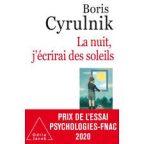 LA NUIT, J'ECRIRAI DES SOLEILS.  Boris Cyrulnik, Odile Jacob, 2019